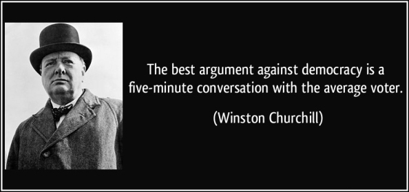 quote-the-best-argument-against-democracy-is-a-five-minute-conversation-with-the-average-voter-winston-churchill-37246